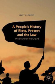 A People's History of Riots, Protest and the Law av Matt Clement (Innbundet)