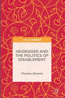 Heidegger and the Politics of Disablement av Thomas Abrams (Innbundet)