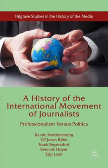 A History of the International Movement of Journalists 2016 av Frank Beyersdorf, Kaarle Nordenstreng, Svennik Hoyer, Ulf Jonas Bjork og Epp Lauk (Innbundet)