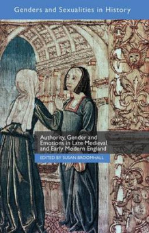 Authority, Gender and Emotions in Late Medieval and Early Modern England av Susan Broomhall (Innbundet)