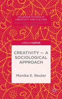 Creativity - A Sociological Approach av Monika E. Reuter (Innbundet)