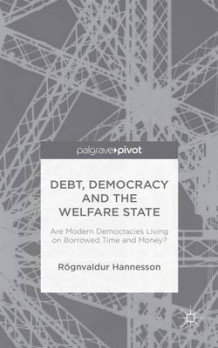 Debt, Democracy and the Welfare State 2015 av Rognvaldur Hannesson (Innbundet)