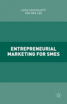 Entrepreneurial Marketing for SMEs 2015 av Luca Cacciolatti og Soo Hee Lee (Innbundet)