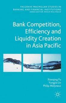 Bank Competition, Efficiency and Liquidity Creation in Asia Pacific av Nadege Genetay, Xiaoqing (Maggie) Fu, Yongjia Lin og Philip Molyneux (Innbundet)