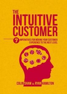 The Intuitive Customer 2016 av Colin Shaw og Ryan Hamilton (Innbundet)