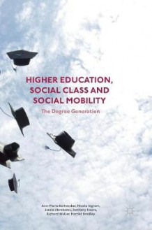 Higher Education, Social Class and Social Mobility 2016 av Ann-Marie Bathmaker, Harriet Bradley, Jessie Abrahams, Anthony Hoare, Nicola Ingram og Richard Waller (Innbundet)