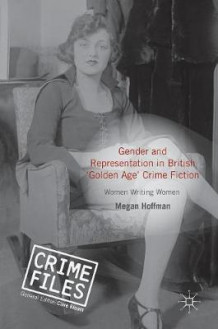 Gender and Representation in British 'Golden Age' Crime Fiction 2016 av Megan Hoffman (Innbundet)
