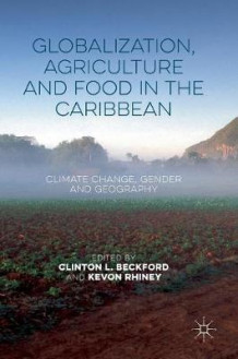 Globalization, Agriculture and Food in the Caribbean 2016 (Innbundet)