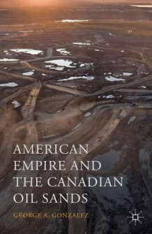American Empire and the Canadian Oil Sands 2019 av George A. Gonzalez (Innbundet)