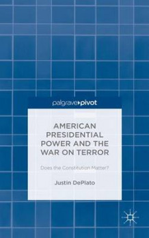 American Presidential Power and the War on Terror 2015 av Justin P. DePlato (Innbundet)