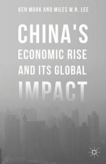 China's Economic Rise and its Global Impact 2015 av Ken Moak, Miles W. N. Lee og Elliot Engel (Innbundet)