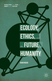 Ecology, Ethics, and the Future of Humanity 2015 av Adam Riggio (Innbundet)