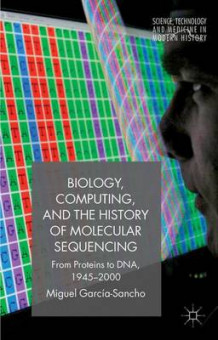 Biology, Computing, and the History of Molecular Sequencing av Miguel Garcia-Sancho (Heftet)