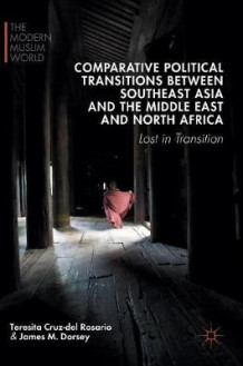 Comparative Political Transitions Between Southeast Asia and the Middle East and North Africa 2016 av Teresita Cruz-Del Rosario og James M. Dorsey (Innbundet)