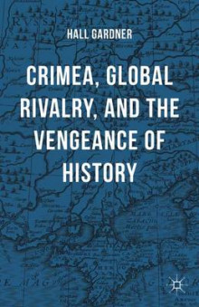Crimea, Global Rivalry, and the Vengeance of History 2015 av Professor Hall Gardner (Innbundet)