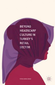 Beyond Headscarf Culture in Turkey's Retail Sector 2016 av Feyda Sayan-Cengiz (Innbundet)