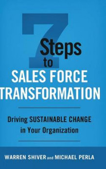 7 Steps to Sales Force Transformation 2016 av Warren Shiver og Michael Perla (Innbundet)