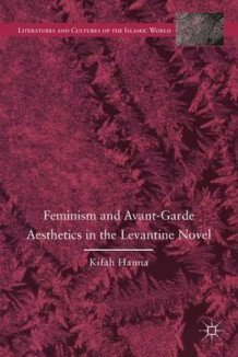Feminism and Avant-Garde Aesthetics in the Levantine Novel av Kifah Hanna (Innbundet)