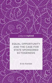 Equal Opportunity and the Case for State Sponsored Ectogenesis 2015 av Evie Kendal (Innbundet)