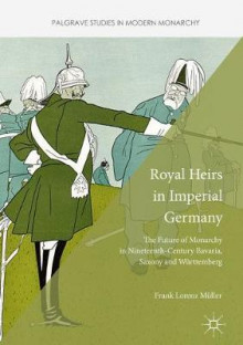 Royal Heirs in Imperial Germany av Frank Lorenz Muller (Innbundet)