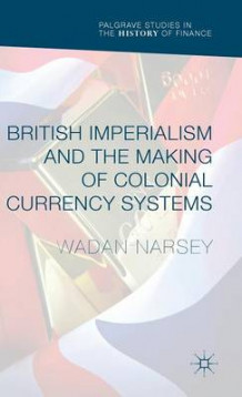British Imperialism and the Making of Colonial Currency Systems 2016 av Wadan Narsey (Innbundet)