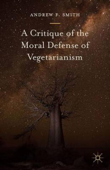 A Critique of the Moral Defense of Vegetarianism 2015 av Andrew F. Smith (Innbundet)