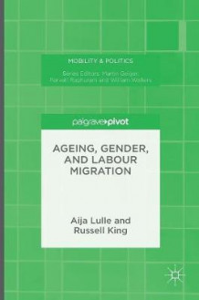 Ageing, Gender, and Labour Migration 2016 av Aija Lulle og Russell King (Innbundet)