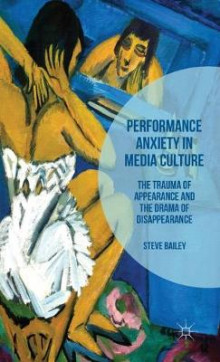 Performance Anxiety in Media Culture 2016 av Steve Bailey (Innbundet)