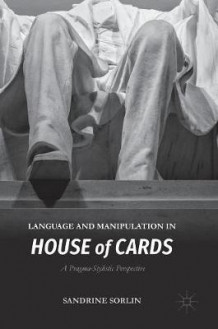 Language and Manipulation in House of Cards 2016 av Sandrine Sorlin (Innbundet)