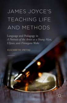 James Joyce's Teaching Life and Methods 2016 av Elizabeth Switaj (Innbundet)