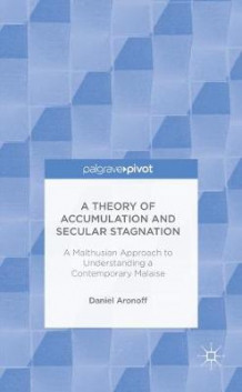 A Theory of Accumulation and Secular Stagnation av Daniel Aronoff (Innbundet)