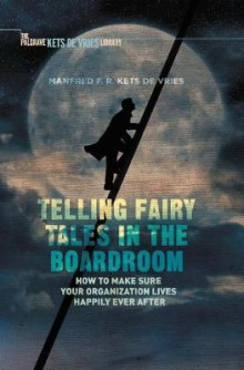 Telling Fairy Tales in the Boardroom 2015 av Manfred F. R. Kets de Vries (Innbundet)