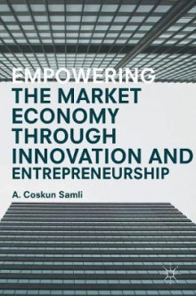 Empowering the Market Economy Through Innovation and Entrepreneurship 2016 av A. Coskun Samli (Innbundet)
