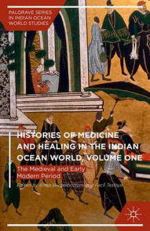 Histories of Medicine and Healing in the Indian Ocean World 2015: The Medieval and Early Modern Period Volume One (Innbundet)