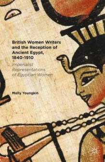 British Women Writers and the Reception of Ancient Egypt, 1840-1910 2016 av Molly Youngkin (Innbundet)