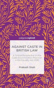 Against Caste in British Law 2015 av Dr. Prakash Shah (Innbundet)