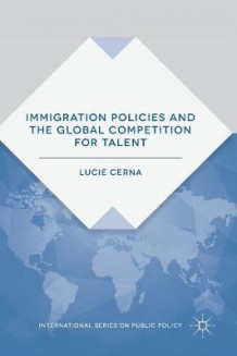 Immigration Policies and the Global Competition for Talent 2016 av Lucie Cerna (Innbundet)