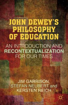 John Dewey's Philosophy of Education 2012 av Jim Garrison, Stefan Neubert og Kersten Reich (Heftet)