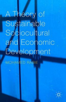 A Theory of Sustainable Sociocultural and Economic Development av Mohamed Rabie (Innbundet)