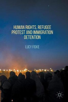 Human Rights, Refugee Protest and Immigration Detention 2017 av Lucy Fiske (Innbundet)