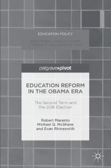 Education Reform in the Obama Era 2016 av Robert Maranto, Michael Q. McShane og Evan Rhinesmith (Innbundet)