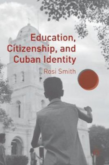 Education, Citizenship, and Cuban Identity av Rosi Smith (Innbundet)