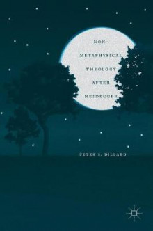 Non-Metaphysical Theology After Heidegger 2016 av Peter S. Dillard (Innbundet)