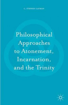 Philosophical Approaches to Atonement, Incarnation, and the Trinity 2016 av C. Stephen Layman (Innbundet)