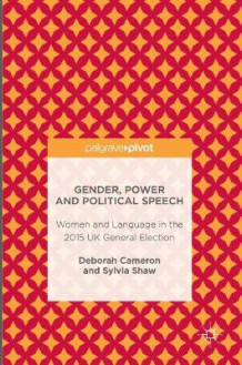 Gender, Power and Political Speech 2016 av Deborah Cameron og Sylvia Shaw (Innbundet)