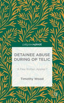 Detainee Abuse During Op TELIC 2016 av Timothy Wood (Innbundet)