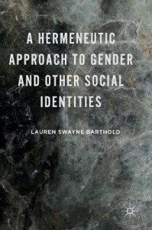 A Hermeneutic Approach to Gender and Other Social Identities 2016 av Lauren Swayne Barthold (Innbundet)