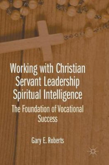 Working with Christian Servant Leadership Spiritual Intelligence 2016 av Gary E. Roberts (Innbundet)