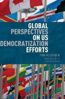 Global Perspectives on US Democratization Efforts (Innbundet)