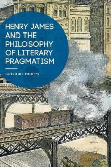 Henry James and the Philosophy of Literary Pragmatism 2016 av Gregory Phipps (Innbundet)
